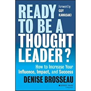 Ready to Be a Thought Leader?: How to Increase Your Influence, Impact, and Success | [Denise Brosseau, Guy Kawasaki (foreword)]