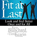 Fit at Last: Look and Feel Better Once and for All (       UNABRIDGED) by Ken Blanchard, Tim Kearin Narrated by Dave Wright