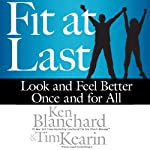 Fit at Last: Look and Feel Better Once and for All | Ken Blanchard,Tim Kearin