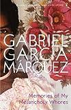 Memories of My Melancholy Whores by Marquez, Gabriel Garcia (2007) Gabriel Garcia Marquez