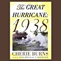 The Great Hurricane: 1938 (       UNABRIDGED) by Cherie Burns Narrated by Anna Fields