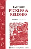 Favorite Pickles & Relishes: Storey's Country Wisdom Bulletin A-91 (Country Wisdom Bulletins)