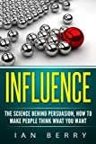 img - for Influence: The Science Behind Persuasion: How To Make People Think What You Want book / textbook / text book