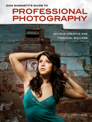 Don Giannatti - Don Giannatti's Guide to Professional Photography: Achieve Creative and Financial Success