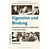 """Eigensinn und Bindung: Katholische deutsche Intellektuelle im 20. Jahrhundert. 39 Portr�tsvon """"Hans R Schwab"""""""