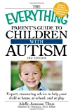 img - for The Everything Parent's Guide to Children with Autism: Expert, reassuring advice to help your child at home, at school, and at play book / textbook / text book