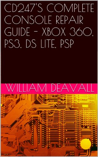CD247'S COMPLETE CONSOLE REPAIR GUIDE - XBOX 360, PS3, DS LITE, PSP PDF