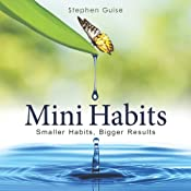 Mini Habits: Smaller Habits, Bigger Results | [Stephen Guise]