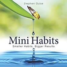 Mini Habits: Smaller Habits, Bigger Results Audiobook by Stephen Guise Narrated by Daniel Penz