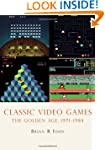 Classic Video Games: The Golden Age,...