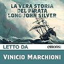 La vera storia del pirata Long John Silver Hörbuch von Björn Larsson Gesprochen von: Vinicio Marchioni