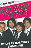 Mad About the Boys: My Life as Take That's Biggest Fan