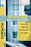 The Wiersbe Bible Study Series: Romans: How to Be Right with God, Yourself, and Others (0781445728) by Wiersbe, Warren W.
