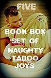 FIVE BOOK BOX SET OF NAUGHTY TABOO JOYS (STEAMY TABOO ROMANCE)