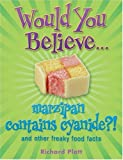 Would You Believe...Marzipan Contains Cyanide?: And Other Freaky Food Facts (0199114994) by Platt, Richard