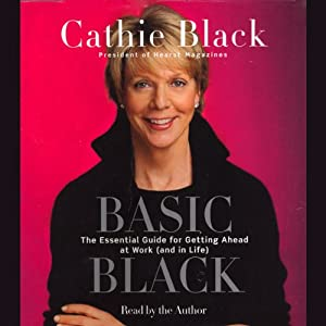 Basic Black: The Essential Guide for Getting Ahead at Work (and in Life) | [Cathie Black]