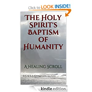 The Holy Spirit's Baptism of Humanity (Healing Scrolls): B.N. Champion-Dunne, R.A. Champion-Dunne: Amazon.com: Kindle Store