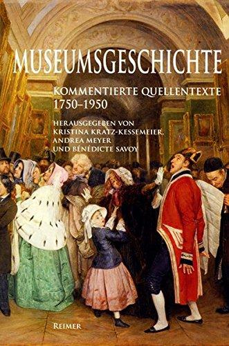 Museumsgeschichte: 1750-1950. Kommentierte Quellentexte