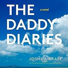 The Daddy Diaries (       UNABRIDGED) by Joshua Braff Narrated by Joshua Braff