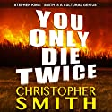 You Only Die Twice Audiobook by Christopher Smith Narrated by R. C. Bray