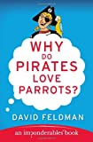 Why Do Pirates Love Parrots?: An Imponderables (R) Book (Imponderables Books) (0060888431) by Feldman, David