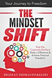 The Mindset Shift: Stop the Corporate Rat Race, Make a Difference and Achieve Personal Freedom!