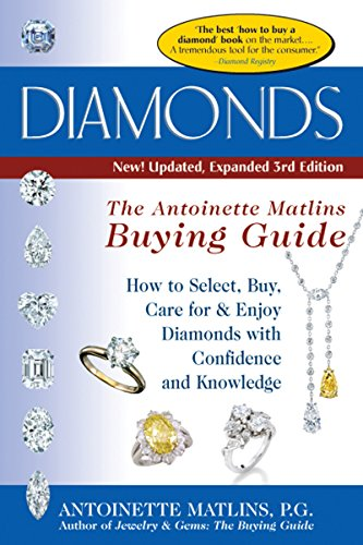 Diamonds: The Antoinette Matlins Buying Guide: How to Select, Buy, Care for & Enjoy Diamonds with Confidence and Knowledge (The Buying Guide)