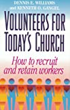 Volunteers for Today's Church: How to Recruit and Retain Workers (0801038618) by Williams, Dennis E.