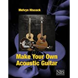 Make Your Own Acoustic Guitarby Melvyn Hiscock
