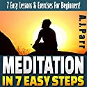 Meditation in 7 Easy Steps: 7 Easy Lessons & Exercises for Beginners! Audiobook by A.J. Parr Narrated by Michael Smith