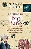 Le roman du Big Bang: La plus importante découverte scientifique de tous les temps (2709627000) by Simon Singh