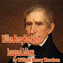 William Henry Harrison's Inaugural Address: His Last Address (       UNABRIDGED) by William Henry Harrison Narrated by John Greenman