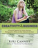 Creativity Is My Business: A Financial Organizer for Freelance Artists, Musicians, Photographers, Writers & Other Talented Individuals 