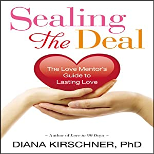Sealing the Deal: The Love Mentor's Guide to Lasting Love | [Diana Kirschner, Ph.D.]