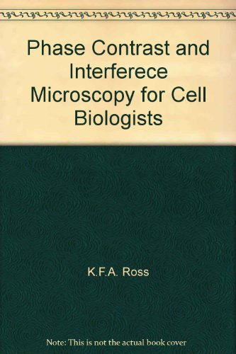 Phase Contrast And Interferece Microscopy For Cell Biologists