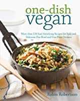 One-Dish Vegan: More than 150 Soul-Satisfying Recipes for Easy and Delicious One-Bowl and One-Plate Dinners