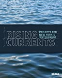 img - for Rising Currents: Projects for New York's Waterfront book / textbook / text book