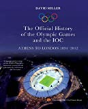 The Official History of the Olympic Games and the IOC: Athens to London 1894-2012