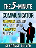 img - for The 5-Minute Communicator: Convince Anyone Of Anything in 5 Minutes Or Less (The 5-Minutes Solutions) book / textbook / text book