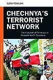 Chechnya's Terrorist Network: The Evolution of Terrorism in Russia's North Caucasus (Praeger Security International)