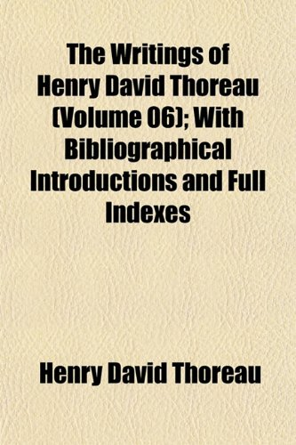 The Writings of Henry David Thoreau (Volume 06); With Bibliographical Introductions and Full Indexes