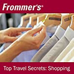 Frommer's Top Travel Secrets: Shopping | Kelly Regan,Jason Clampet