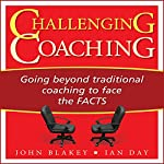 Challenging Coaching: Going Beyond Traditional Coaching to Face the FACTS | John Blakey,Ian Day