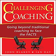 Challenging Coaching: Going Beyond Traditional Coaching to Face the FACTS (       UNABRIDGED) by John Blakey, Ian Day Narrated by Dana Hickox