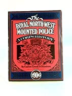 The Royal North-West Mounted Police: a Corps…