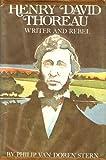 Henry David Thoreau: Writer and Rebel. (0690377150) by Stern, Philip Van Doren