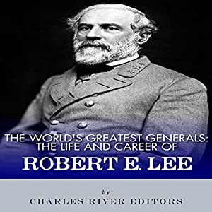 The World's Greatest Generals: The Life and Career of Robert E. Lee Audiobook