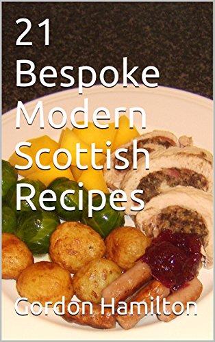 21 Bespoke Modern Scottish Recipes (21 Bespoke Recipes Series Book 4)