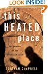 This Heated Place: Encounters in the...