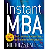 Instant MBA: Think, perform and earn like a top business-school graduate (52 Brilliant Ideas)by Nicholas Bate